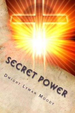 Secret Power: or the Secret of Success in Christian Life and Work