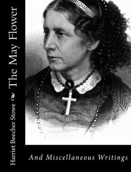 The May Flower: And Miscellaneous Writings