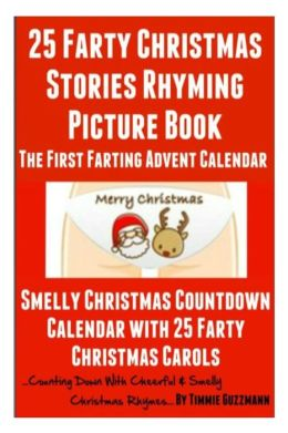 25 Farty Christmas Stories Rhyming Picture Book: Counting Down With Cheerful & Smelly Christmas Rhymes - The First Farting Advent Calendar: A Very Smelly Christmas Countdown Calendar With 25 Farty Christmas Carols