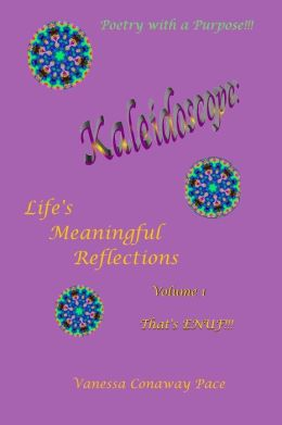 Kaleidoscope: Life's Meaningful Reflections, Volume One: Poetic Reflections and Songs of an Awakening Human, with Their Prose Inspir