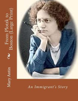 From Plotzk to Boston (Large Print): An Immigrant's Story