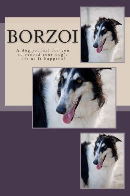 Borzoi: A dog journal for you to record your dog's life as it happens!