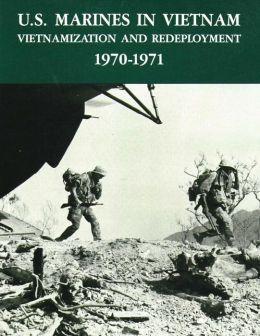 U.S. Marines in Vietnam: Vietnamization and Redeployment - 1970-1971