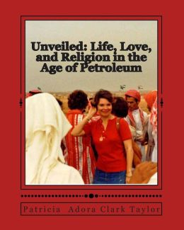 Unveiled: Life, Love, and Religion in the Age of Petroleum