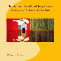 The Art and Studio of Jorge Leyva - Paintings and Sculptures by the Artist