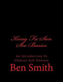 Kung Fu San Soo Basics: An Introduction to Chinese Self-Defense