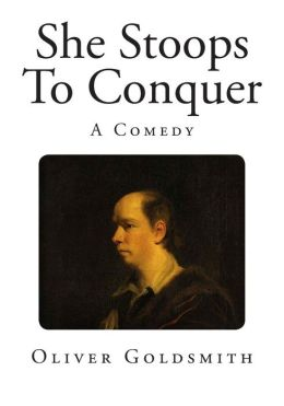 She Stoops To Conquer: A Comedy