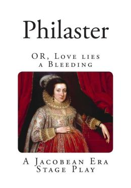 Philaster: OR, Love lies a Bleeding.