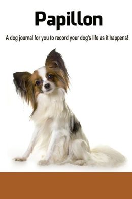 Papillon: A dog journal for you to record your dog's life as it happens!