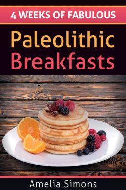 4 Weeks of Fabulous Paleolithic Breakfasts