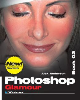 Photoshop Glamour Book 02: Buy this book, get a job !