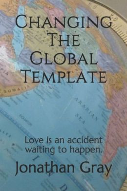 Changing the Global Template: Love Is an Accident Waiting to Happen.