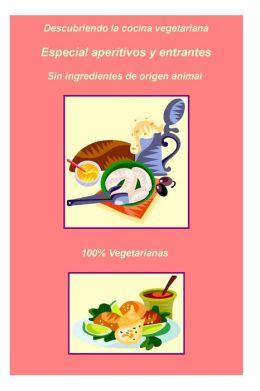 56 Aperitivos y Entrantes vegeterianos: 56 Aperitivos y Entrantes vegeterianos