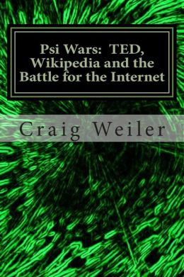 Psi Wars: TED, Wikipedia and the Battle for the Internet: The Story of a Wild and Vicious Science Controversy . . . that Anyone Can Join!
