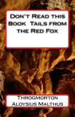 Book Cover Image. Title: Don't Read this Book Tails from the Red Fox, Author: Throgmorton Aloysius Malthus