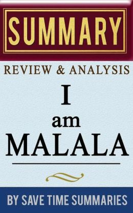 Book Summary, Review & Analysis: I Am Malala: The Girl Who Stood Up for Education and Was Shot by the Taliban