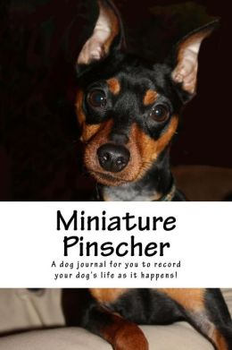 Miniature Pinscher: A Dog Journal for You to Record Your Dog's Life as It Happens!