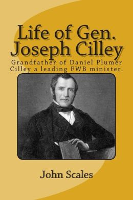 Life of Gen. Joseph Cilley: Grandfather of Daniel Plumer Cilley a leading Free Will Baptist minister.