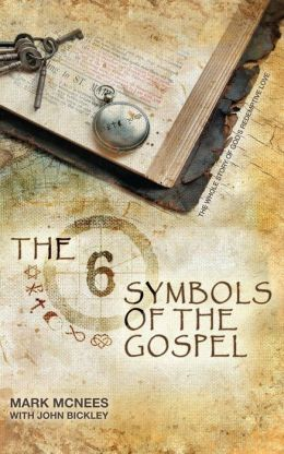 The Six Symbols of the Gospel: The Whole Story of God's Redemptive Love