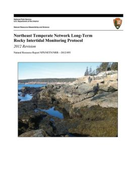 Northeast Temperate Network Long-Term Rocky Intertidal Monitoring Protocol: 2012 Revision