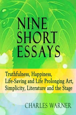 Nine Short Essays: Truthfulness, Happiness, Life-Saving and Life Prolonging Art, Simplicity, Literature and the Stage