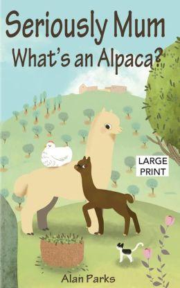 Seriously Mum Whats an Alpaca - Alan Parks