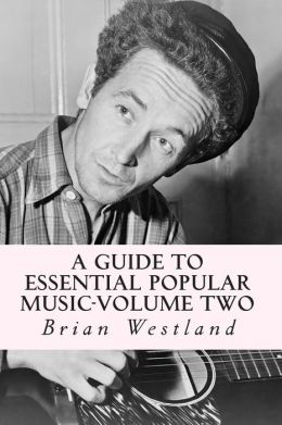 A Guide to Essential Popular Music-Volume Two: From 1900 to Present