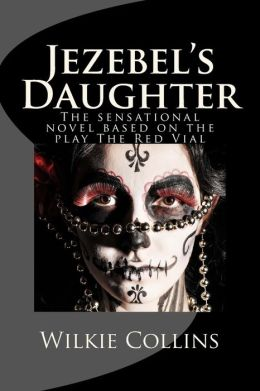 Jezebel's Daughter: The sensational novel based on the play The Red Vial