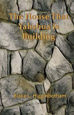 The House That Yahshua Is Building
