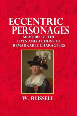Eccentric Personages: Memoirs of the Lives and Actions of Remarkable Characters