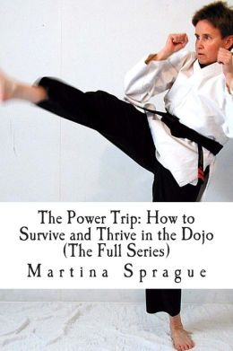 The Power Trip (The Full Series): How to Survive and Thrive in the Dojo