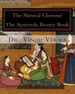 The Natural Glamour: The Ayurveda Beauty Book