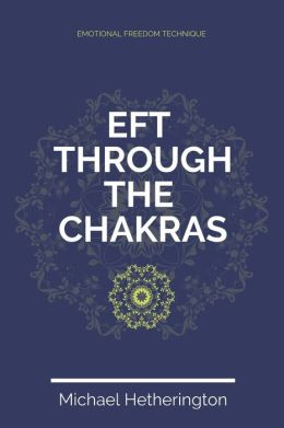Emotional Freedom Technique (EFT) Through The Chakras
