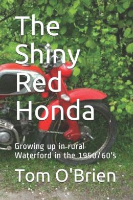 The Shiny Red Honda: Growing up in rural Waterford in the 1950/60's