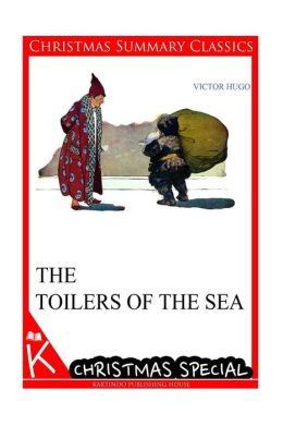 The Toilers of the Sea [Christmas Summary Classics]