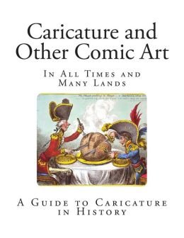 Caricature and Other Comic Art: In All Times and Many Lands