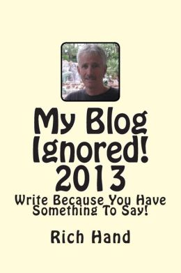 My Blog Ignored! 2013: Write Because You Have Something To Say!