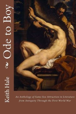 Ode to Boy: An Anthology of Same-Sex Attraction in Literature from Antiquity Through the First World War