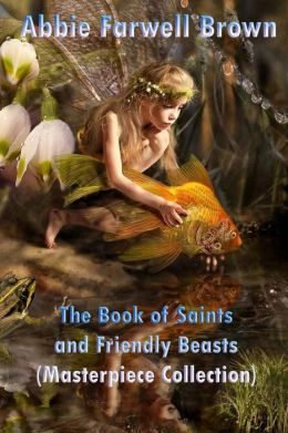 The Book of Saints and Friendly Beasts (Masterpiece Collection): Illustrated Classic