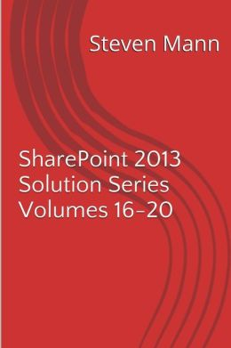 SharePoint 2013 Solution Series Volumes 16-20