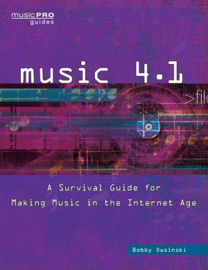 Music 4.0: A Survival Guide for Making Music in the Internet Age Second Edition