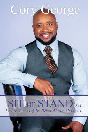 Sit or Stand 2.0: Living Successfully Beyond Your Shadows