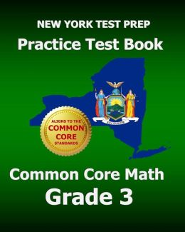 NEW YORK TEST PREP Practice Test Book Common Core Math Grade 3: Aligns to the Common Core Learning Standards