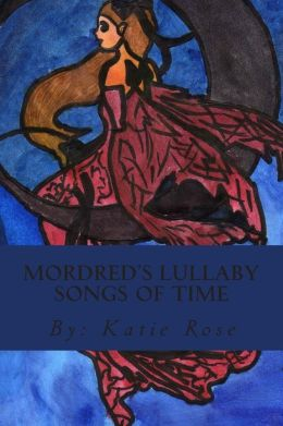 Mordred's Lullaby Songs of Time: Pure Magical Fiction