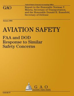 Aviation Safety: FAA and DOD Response to Similar Safety Concerns: Report to the Honorable Norman Y. Mineta, Secretary of Transportation, and the Honorable Donald H. Rumsfeld, Secretary of Defense