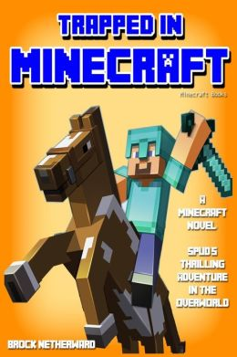 Minecraft Novel: Trapped In Minecraft (Spud's Thrilling Adventure in the Overworld) [Minecraft Books]