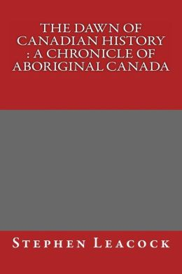 The Dawn of Canadian History: A Chronicle of Aboriginal Canada