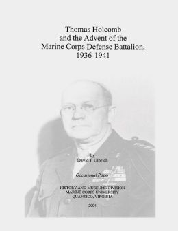Thomas Holcomb and the Advent of the Marine Corps Defense Battalion, 1936-1941