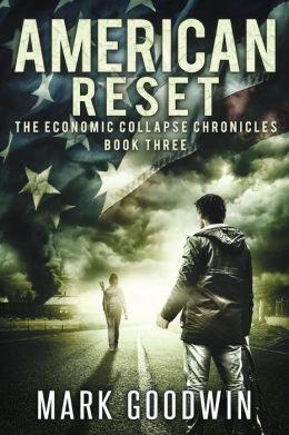Economic Collapse Chronicles 3 - American Reset - Mark Goodwin