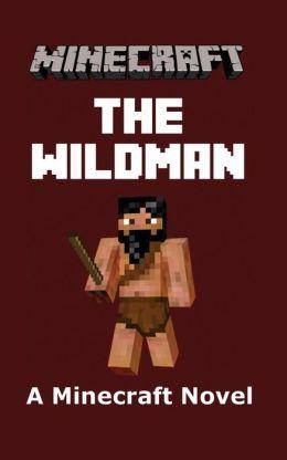Minecraft: The Wildman - A Minecraft Novel